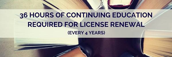 36 Credit Hours of Continuing Education required every fours to maintain an active license